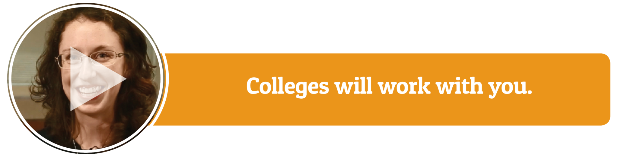 Video: Colleges will work with you